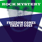 small cover image of Rock Mystery Freedom Comes Then It Goes
